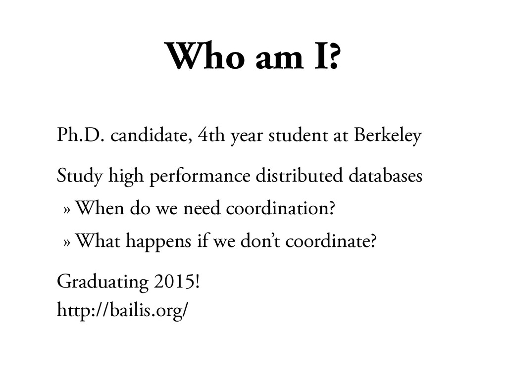 Who am I? Ph.D. candidate, 4th year student at ...
