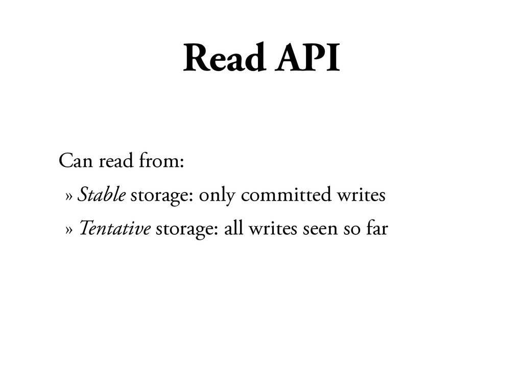 Read API Can read from: » Stable storage: only ...