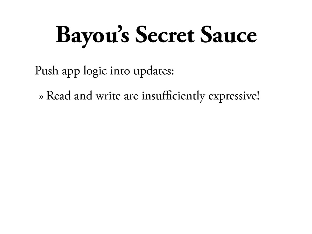 Bayou's Secret Sauce Push app logic into update...