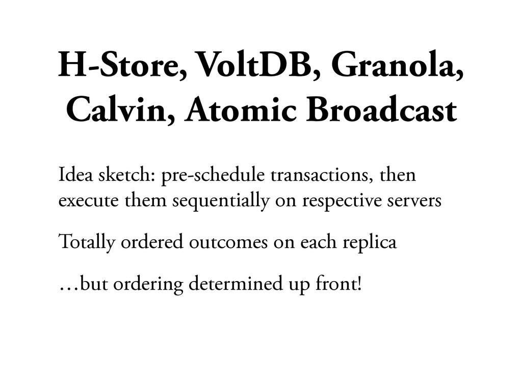 H-Store, VoltDB, Granola, Calvin, Atomic Broadc...