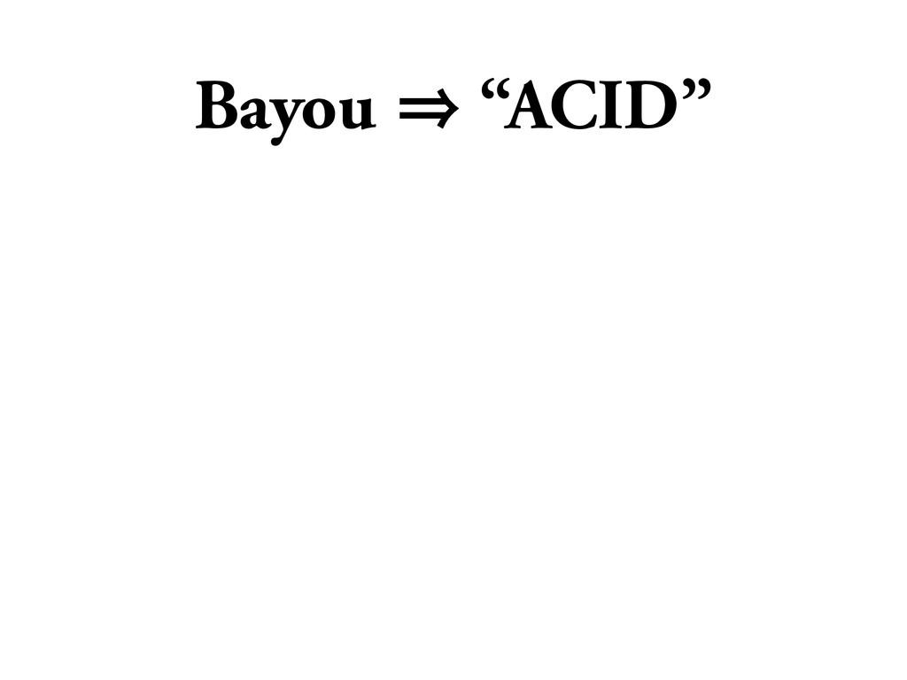 "Bayou 㱺 ""ACID"""