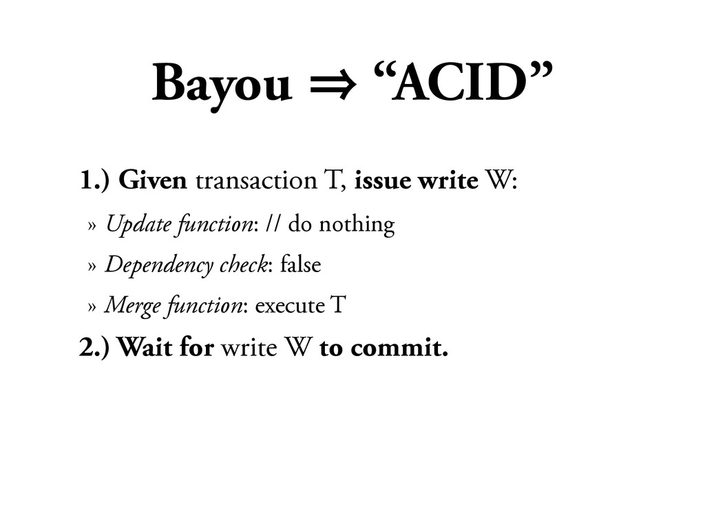 """Bayou 㱺 """"ACID"""" 1.) Given transaction T, issue w..."""