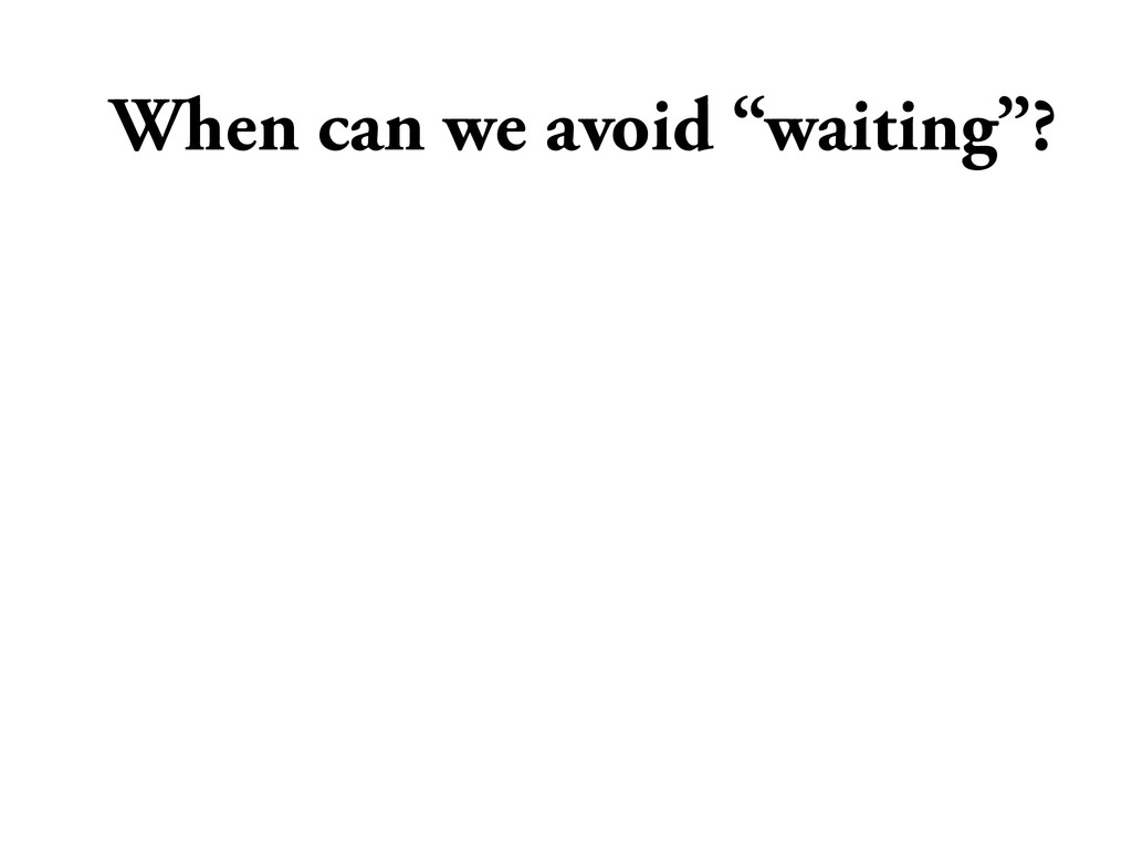 "When can we avoid ""waiting""?"
