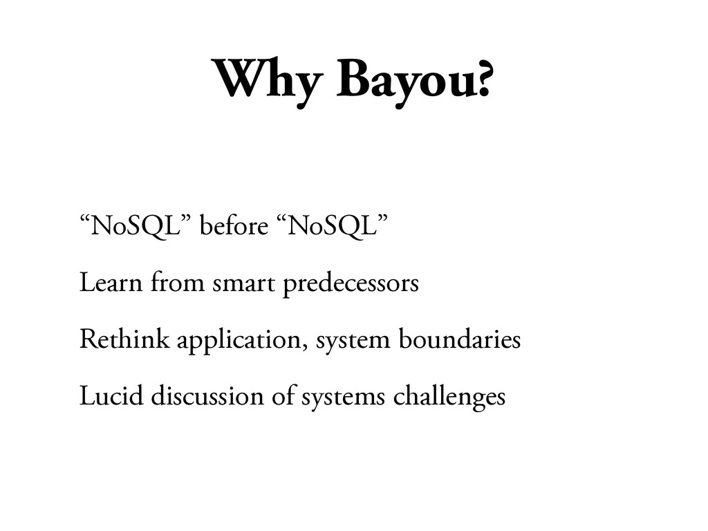 "Why Bayou? ""NoSQL"" before ""NoSQL"" Learn from sm..."