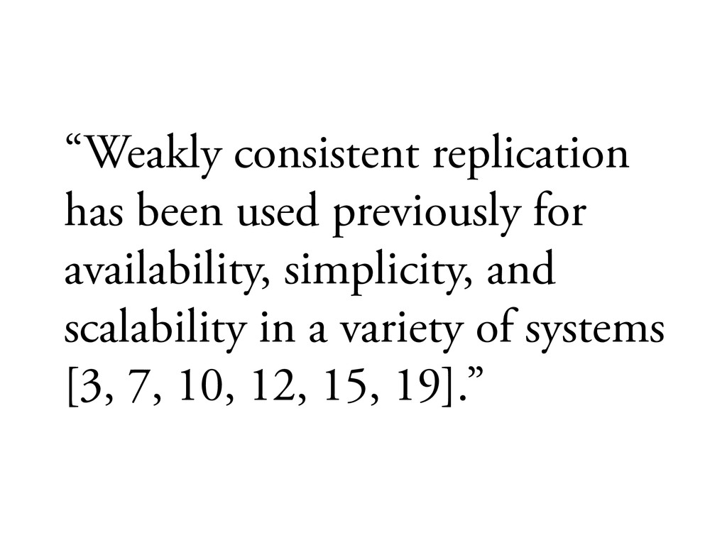 """Weakly consistent replication has been used pr..."