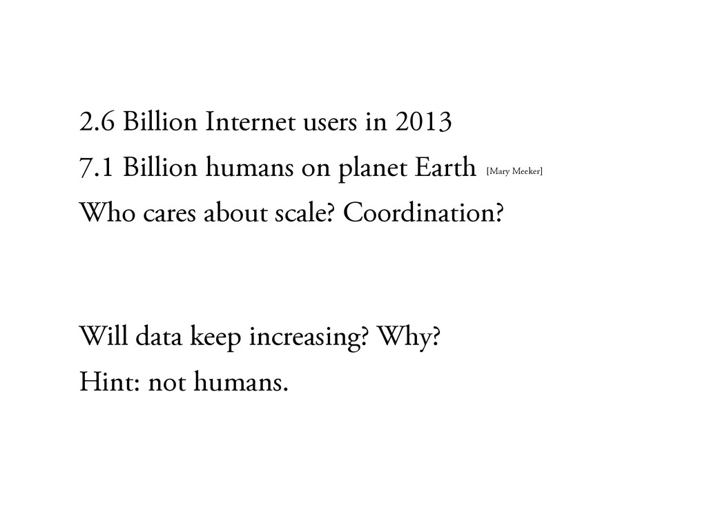 2.6 Billion Internet users in 2013 7.1 Billion ...