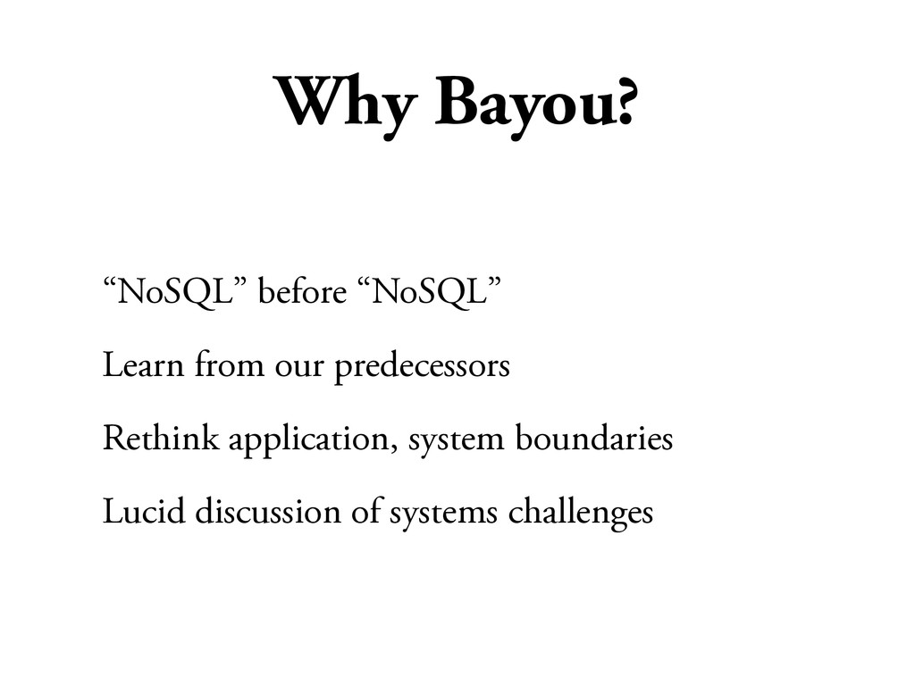 "Why Bayou? ""NoSQL"" before ""NoSQL"" Learn from ou..."