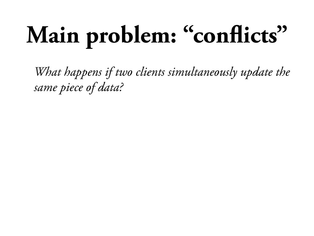 "Main problem: ""conflicts"" What happens if two cl..."