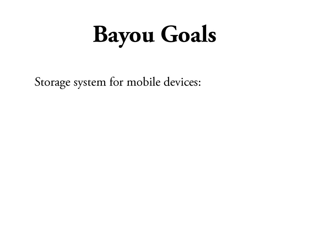 Bayou Goals Storage system for mobile devices: