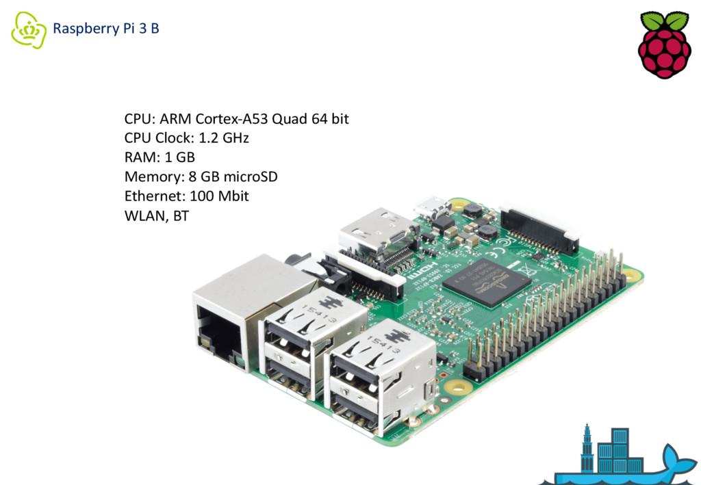 Raspberry Pi 3 B CPU: ARM Cortex-A53 Quad 64 bi...