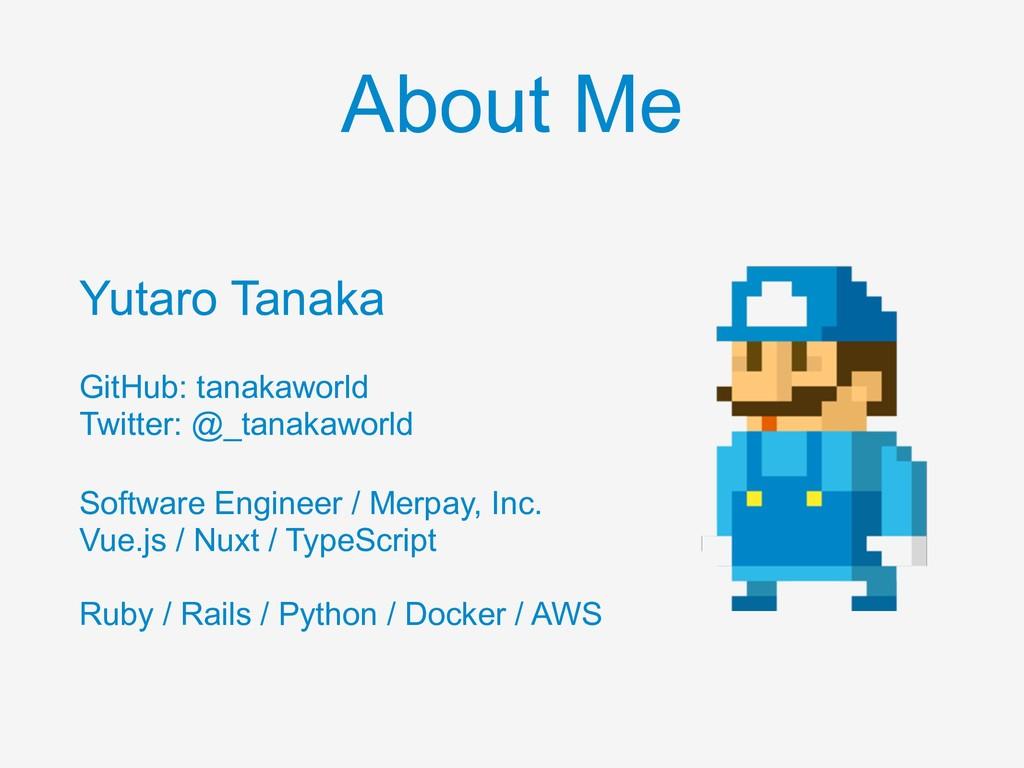 About Me Yutaro Tanaka GitHub: tanakaworld Twi...
