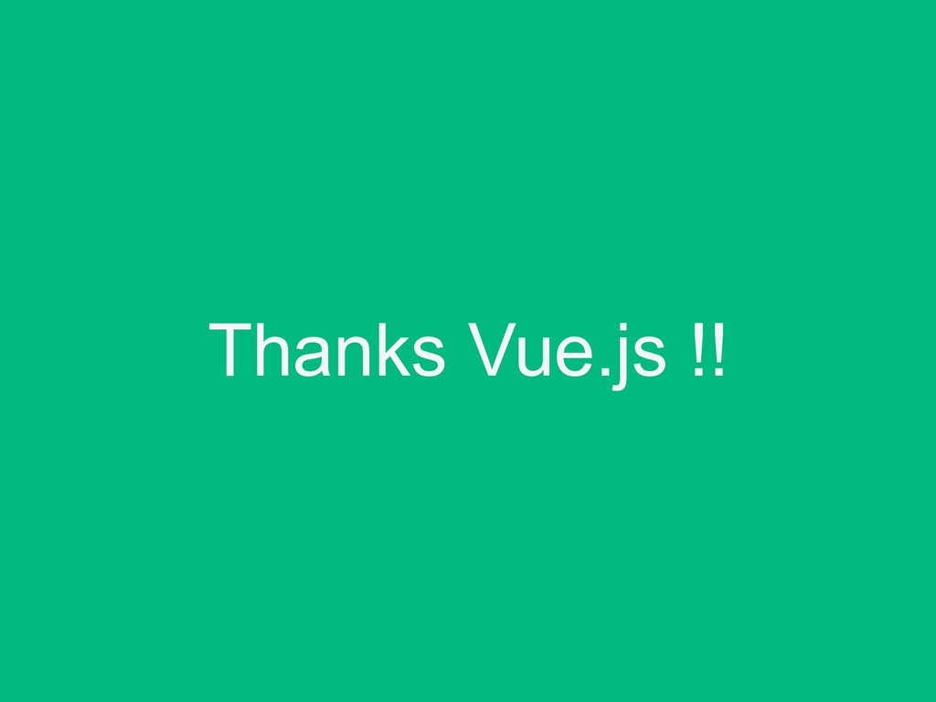 Thanks Vue.js !!