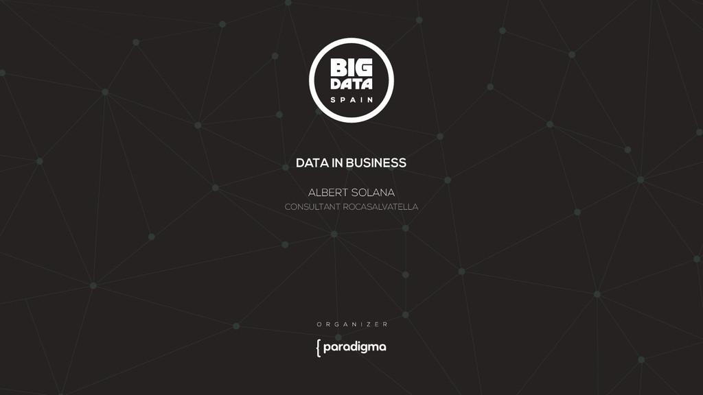 DATA IN BUSINESS ALBERT SOLANA CONSULTANT ROCAS...