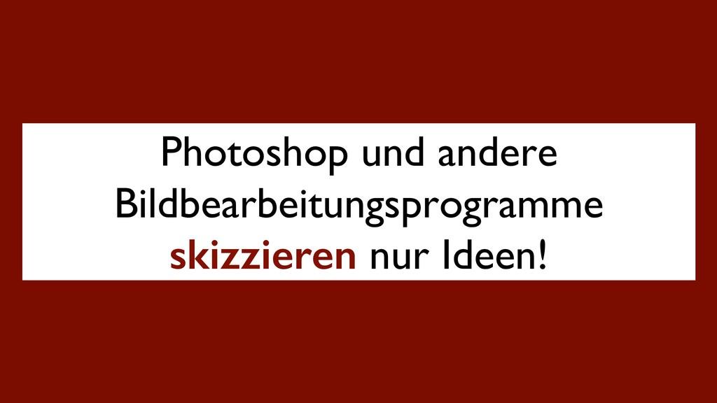 Photoshop und andere Bildbearbeitungsprogramme ...
