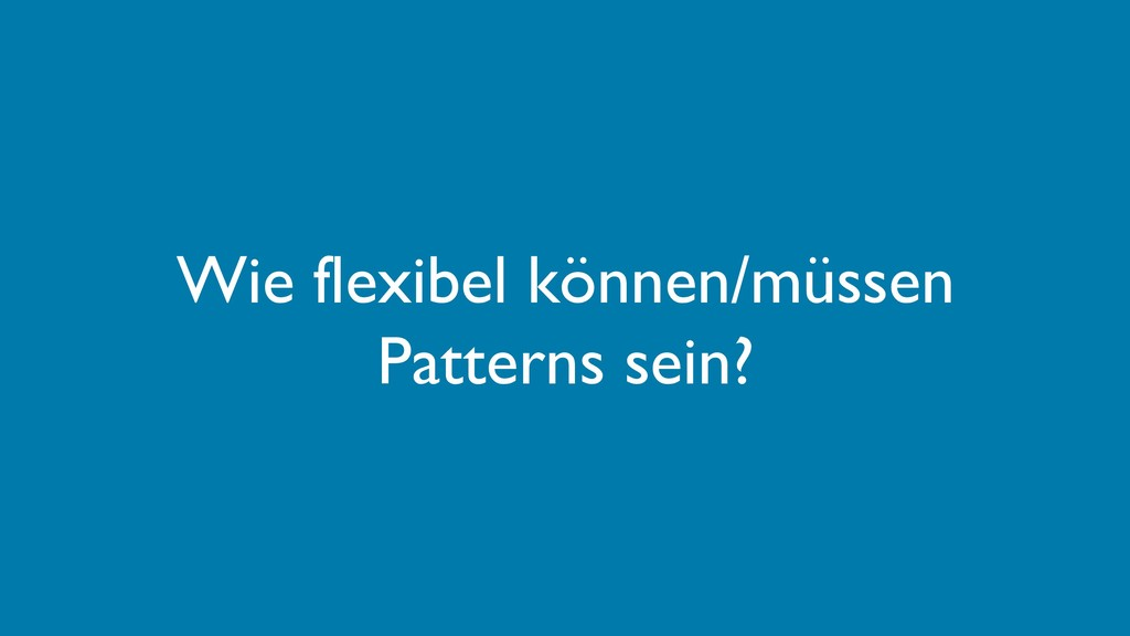 Wie flexibel können/müssen Patterns sein?