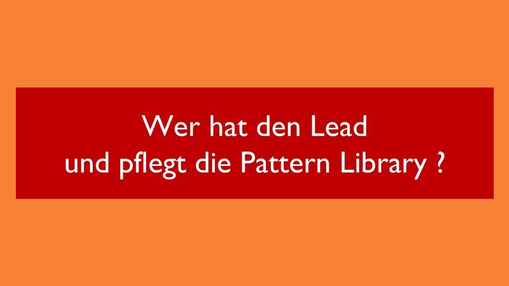 Wer hat den Lead und pflegt die Pattern Library...