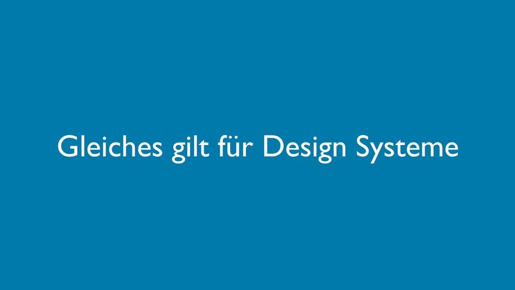 Gleiches gilt für Design Systeme