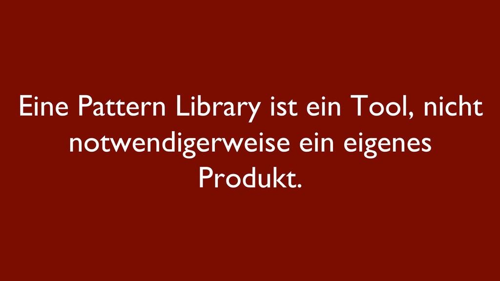 Eine Pattern Library ist ein Tool, nicht notwen...