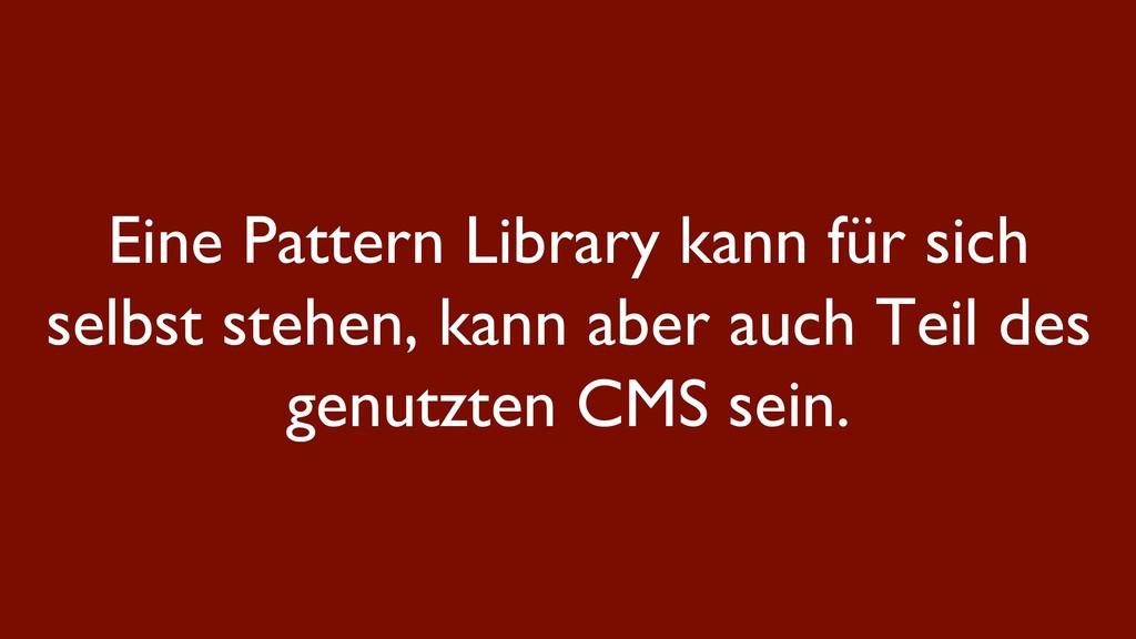Eine Pattern Library kann für sich selbst stehe...