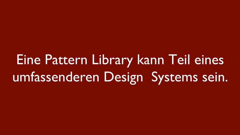 Eine Pattern Library kann Teil eines umfassende...