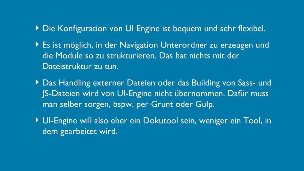 ‣ Die Konfiguration von UI Engine ist bequem un...