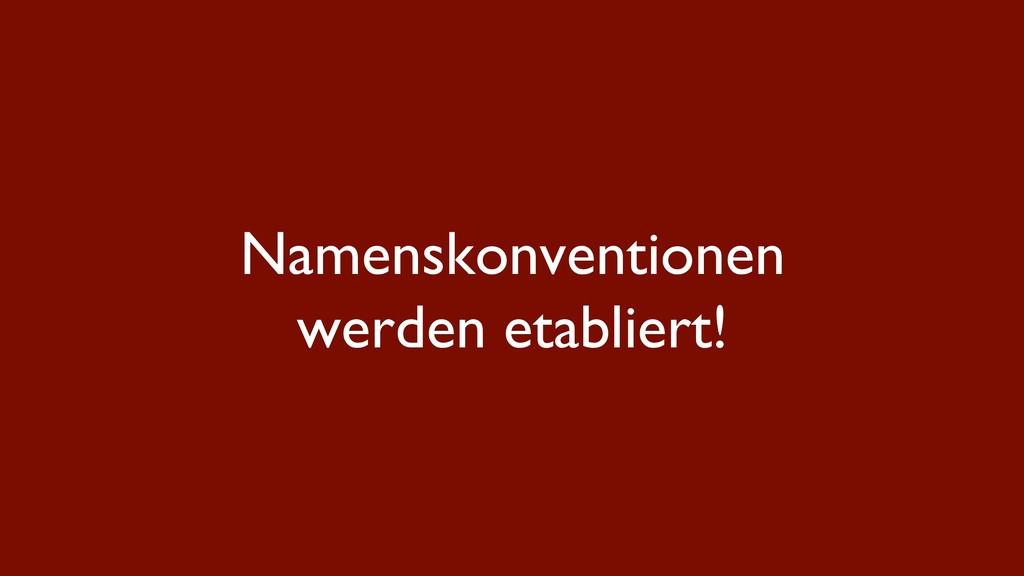 Namenskonventionen werden etabliert!