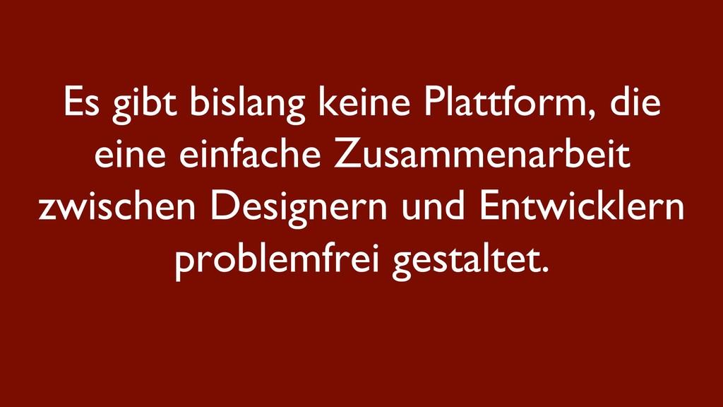 Es gibt bislang keine Plattform, die eine einfa...