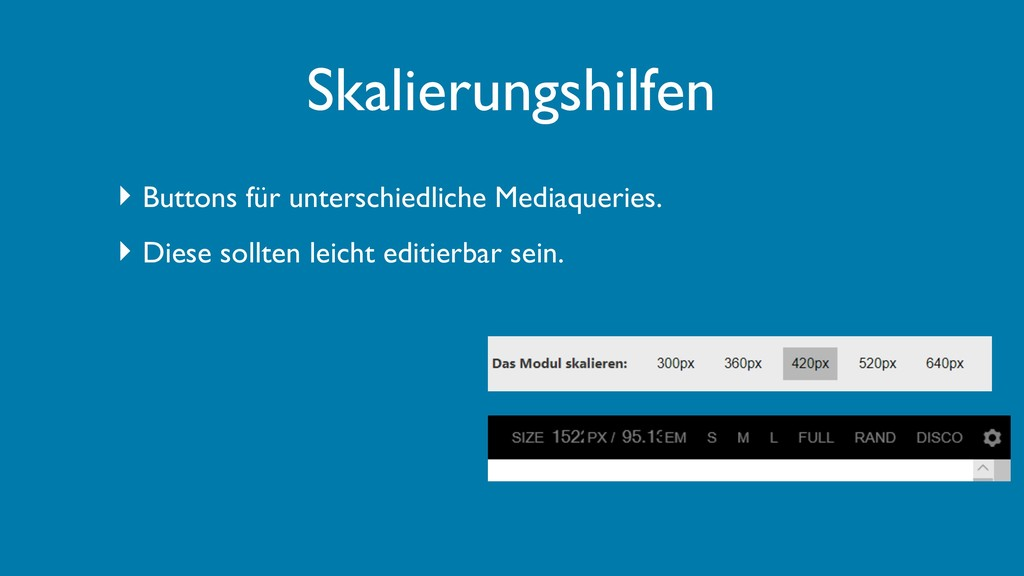 ‣ Buttons für unterschiedliche Mediaqueries. ‣ ...