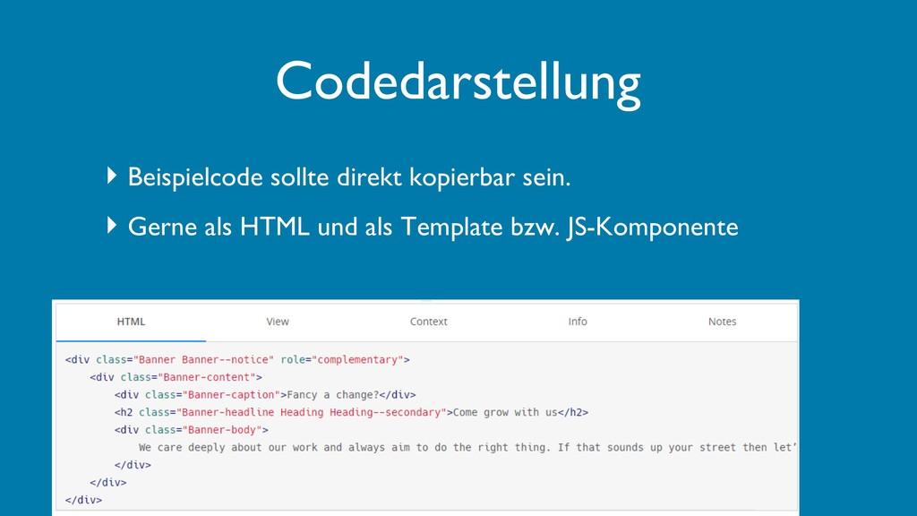 ‣ Beispielcode sollte direkt kopierbar sein. ‣ ...