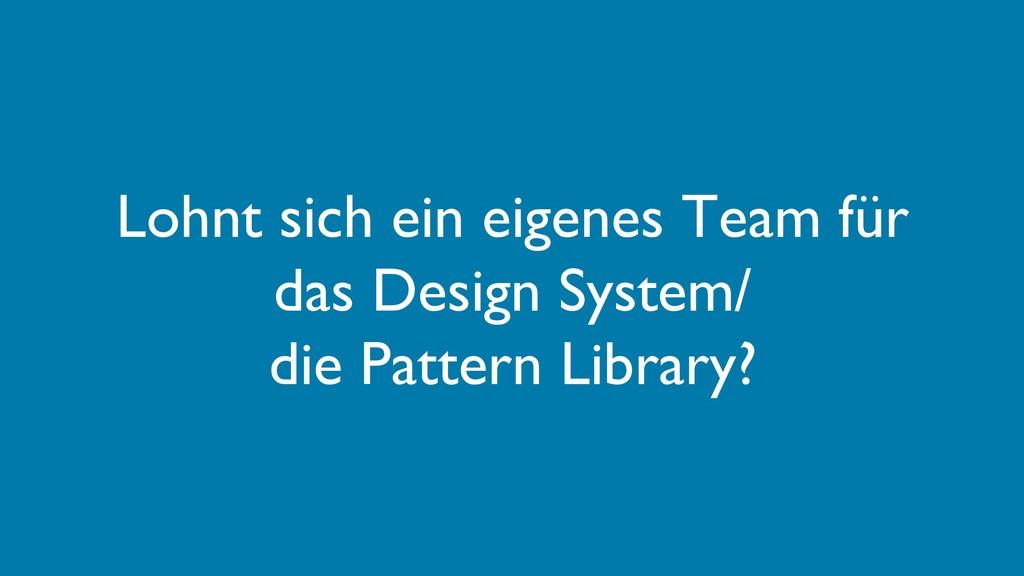 Lohnt sich ein eigenes Team für das Design Syst...