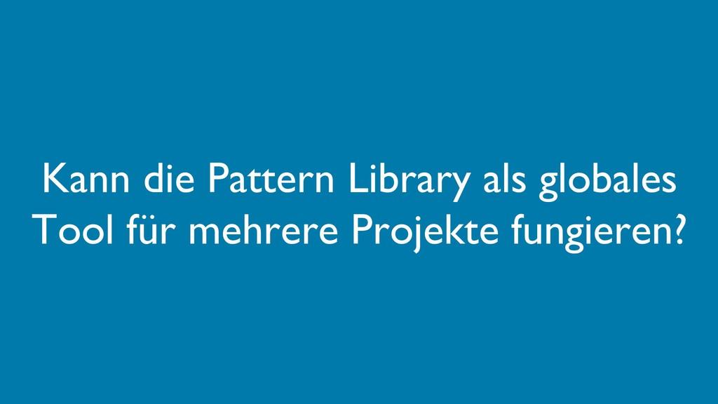 Kann die Pattern Library als globales Tool für ...