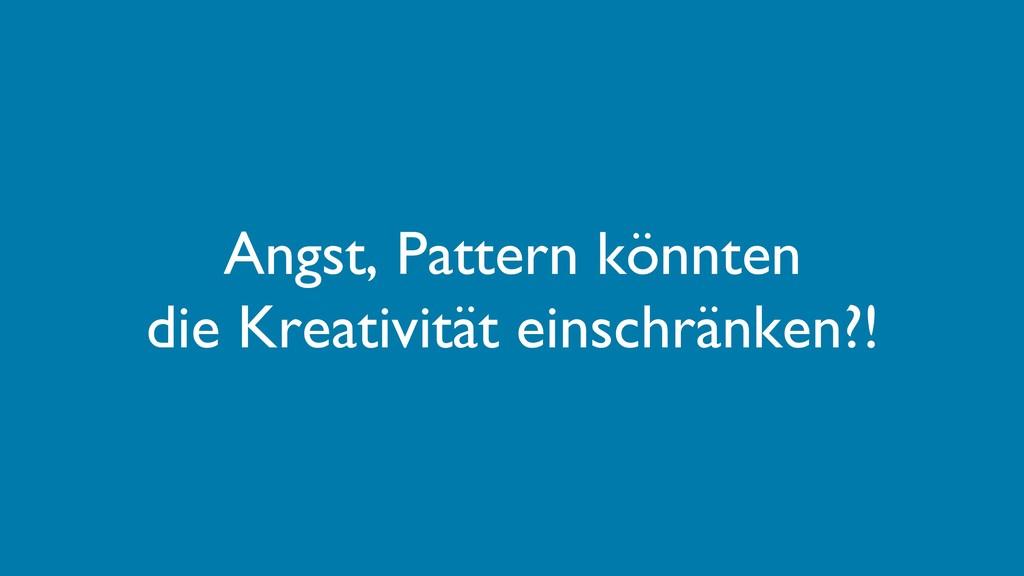 Angst, Pattern könnten die Kreativität einschrä...