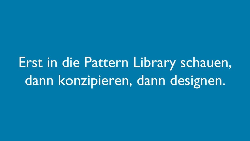 Erst in die Pattern Library schauen, dann konzi...
