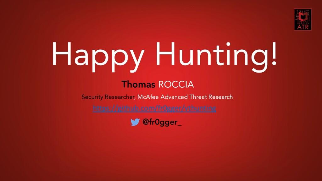 7 Botconf - Thomas Roccia – 2018 Happy Hunting!...