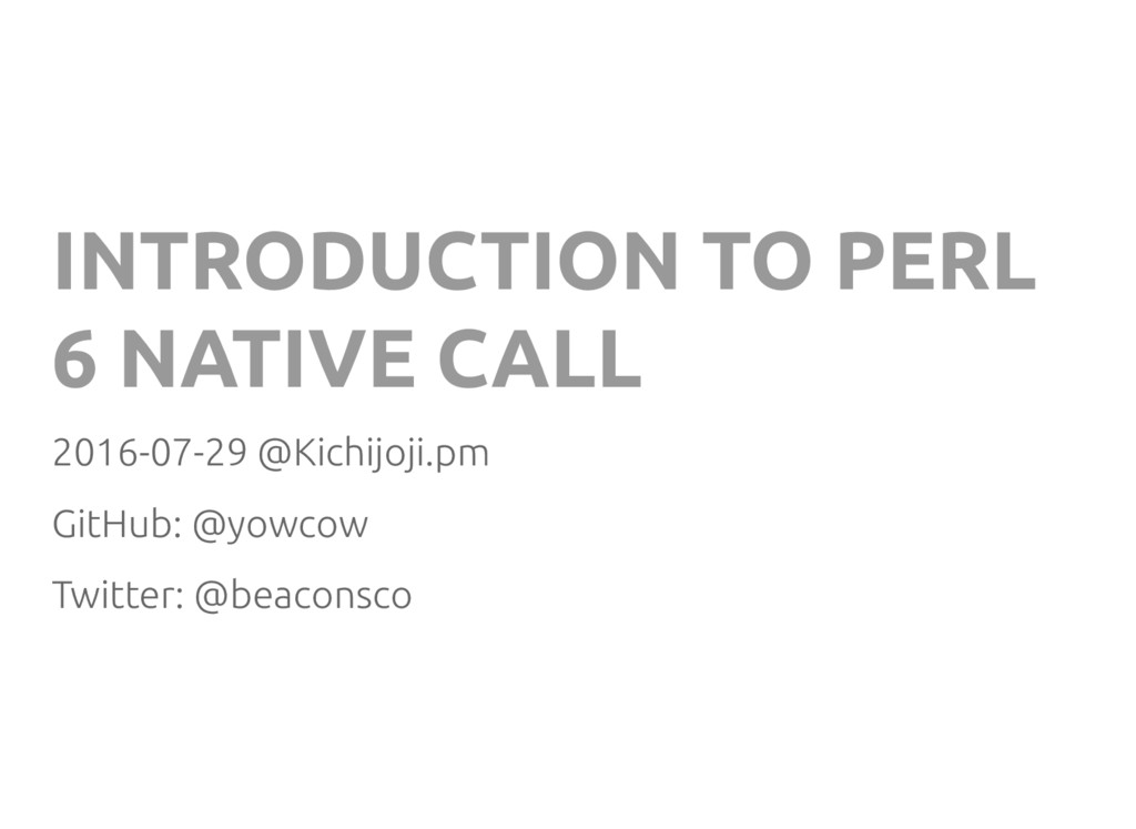 INTRODUCTION TO PERL 6 NATIVE CALL 2016-07-29 @...