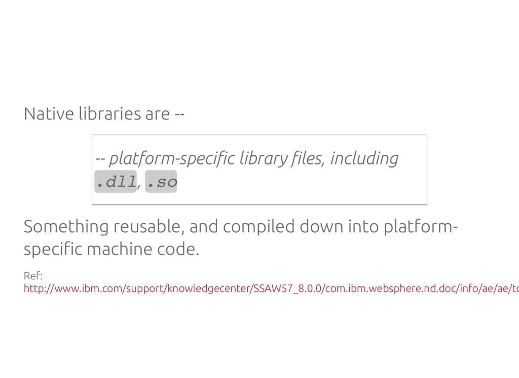 Native libraries are -- -- platform-speci c lib...