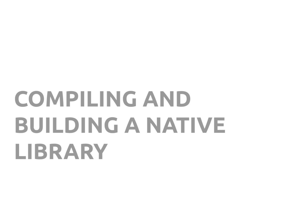COMPILING AND BUILDING A NATIVE LIBRARY