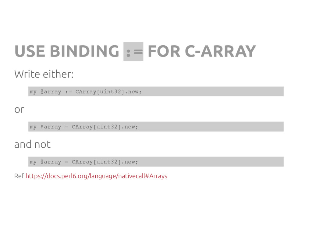 USE BINDING : = FOR C-ARRAY Write either: m y @...