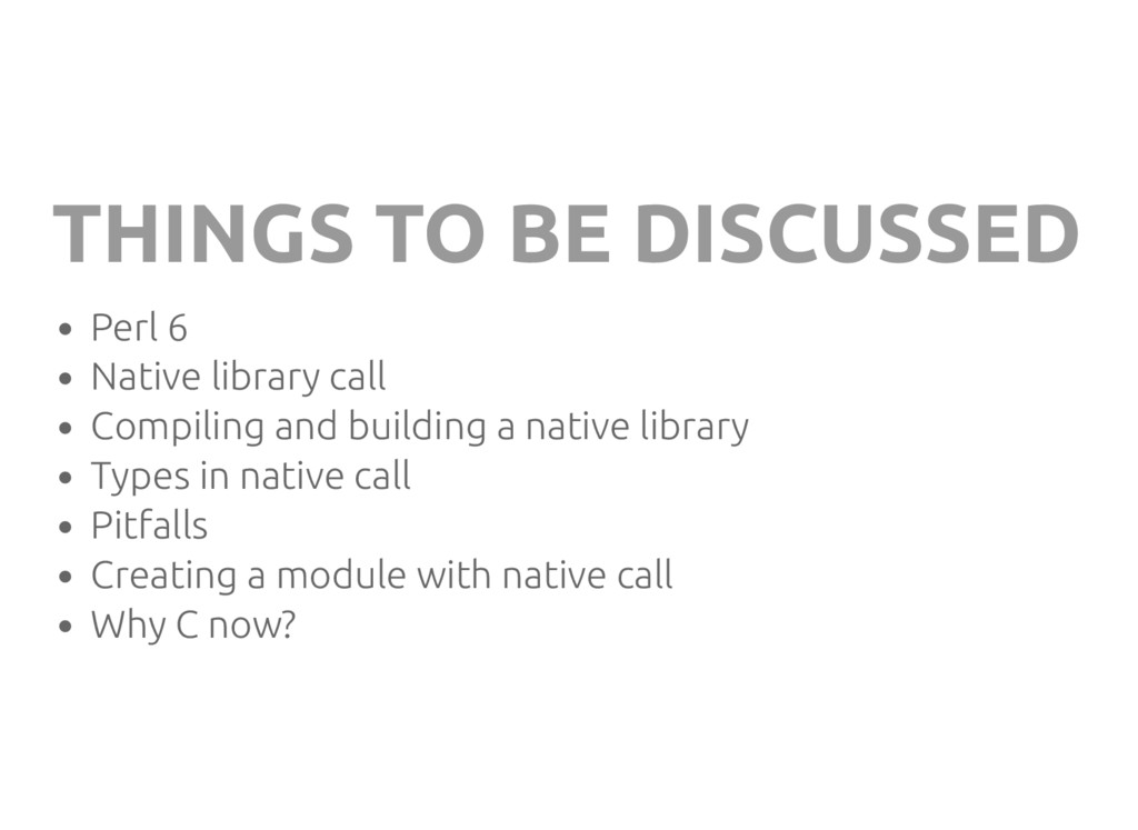 THINGS TO BE DISCUSSED Perl 6 Native library ca...