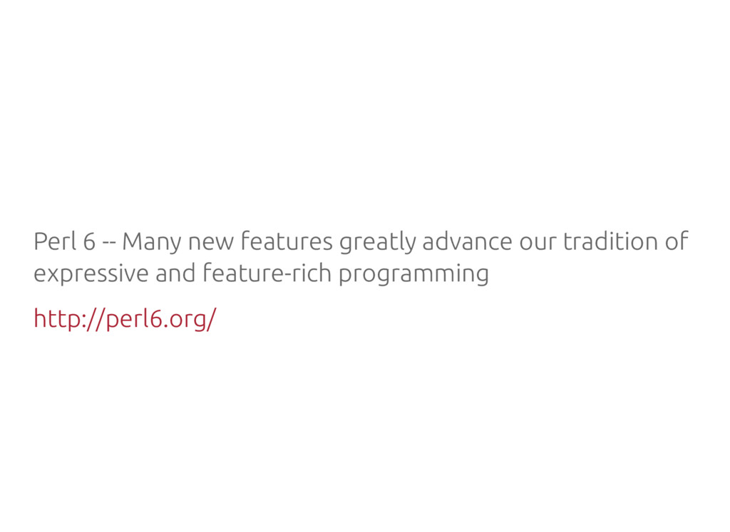 Perl 6 -- Many new features greatly advance our...