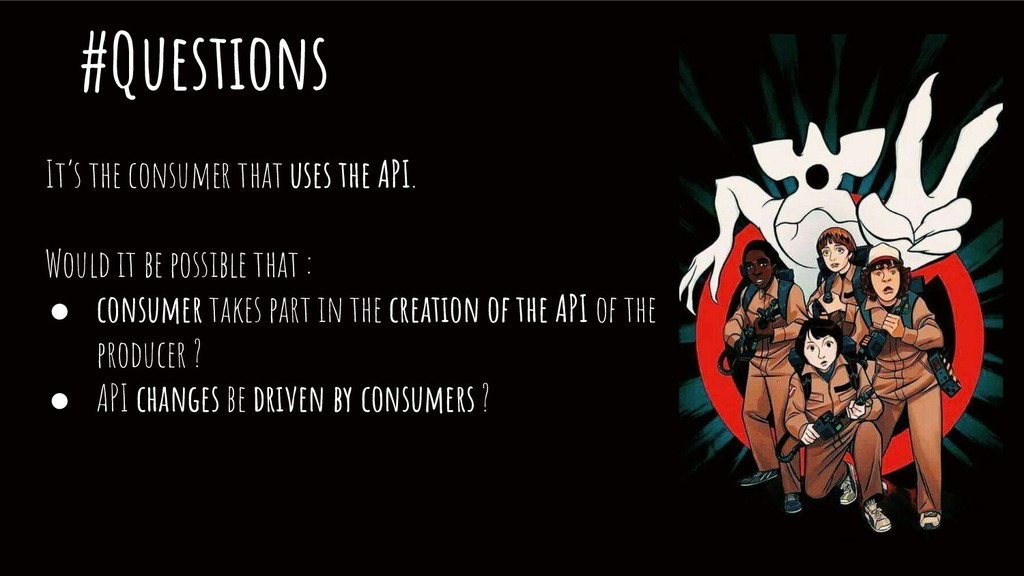 #Questions It's the consumer that uses the API....