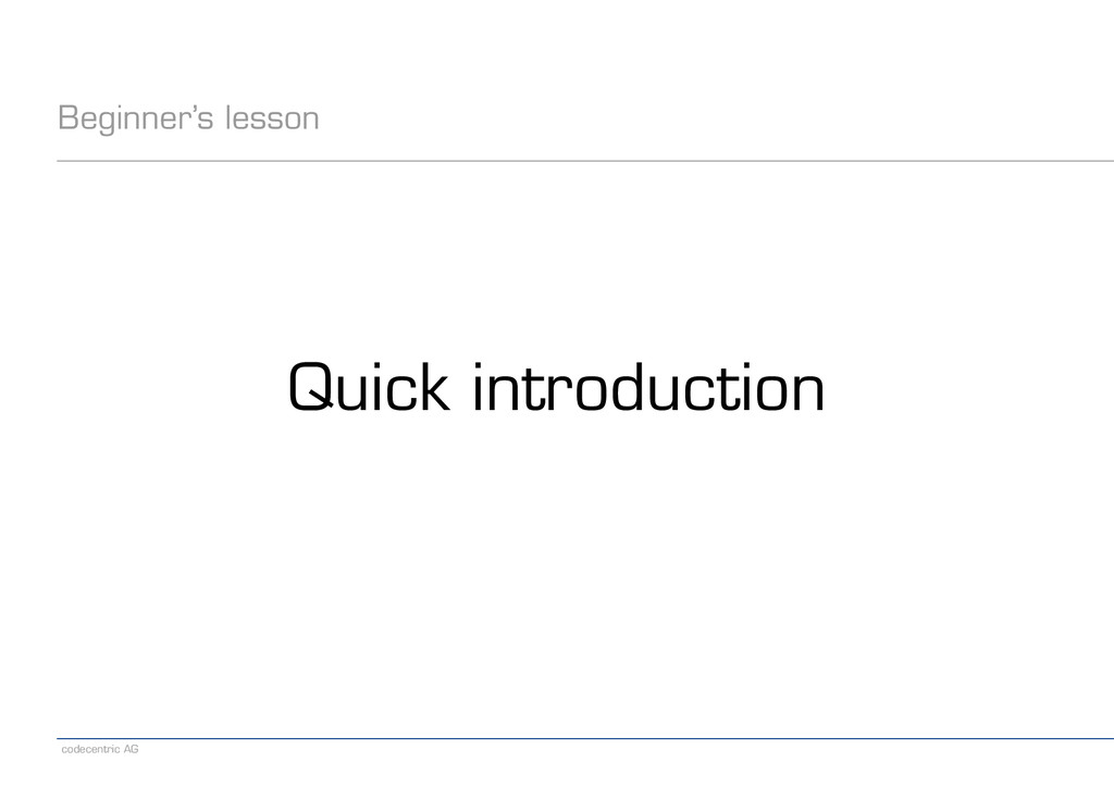 codecentric AG Beginner's lesson Quick introduc...
