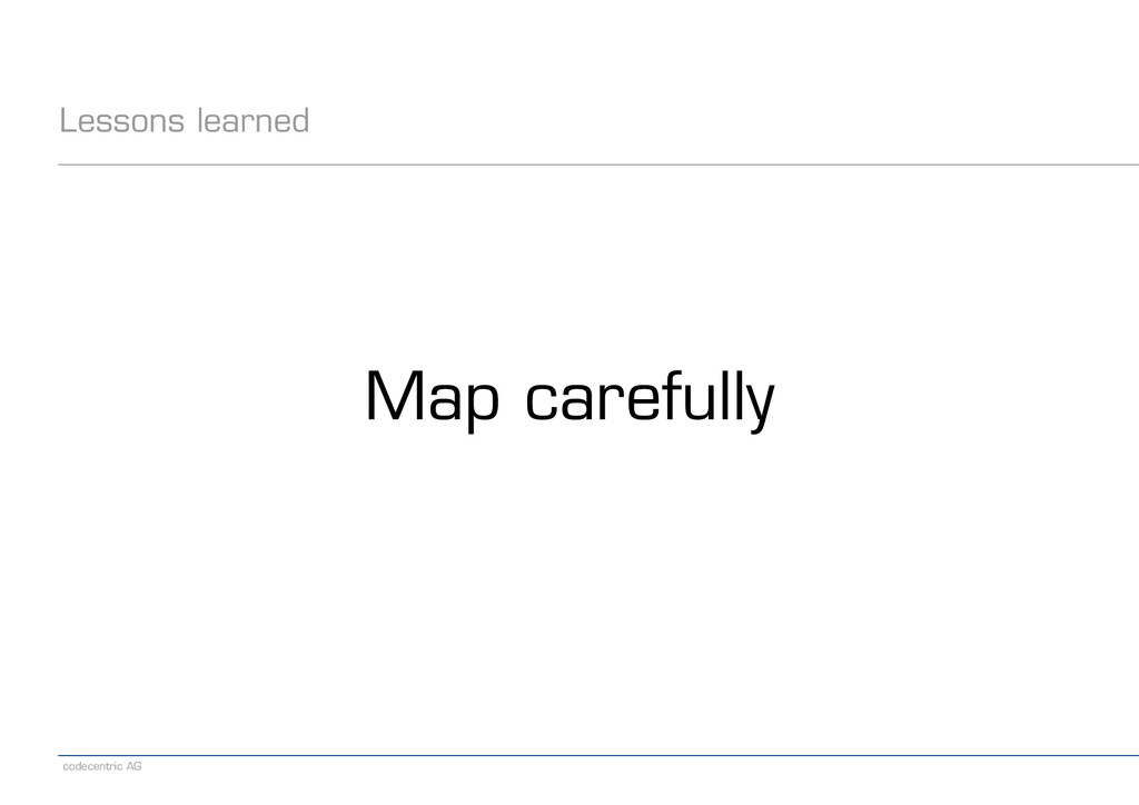 codecentric AG Lessons learned Map carefully