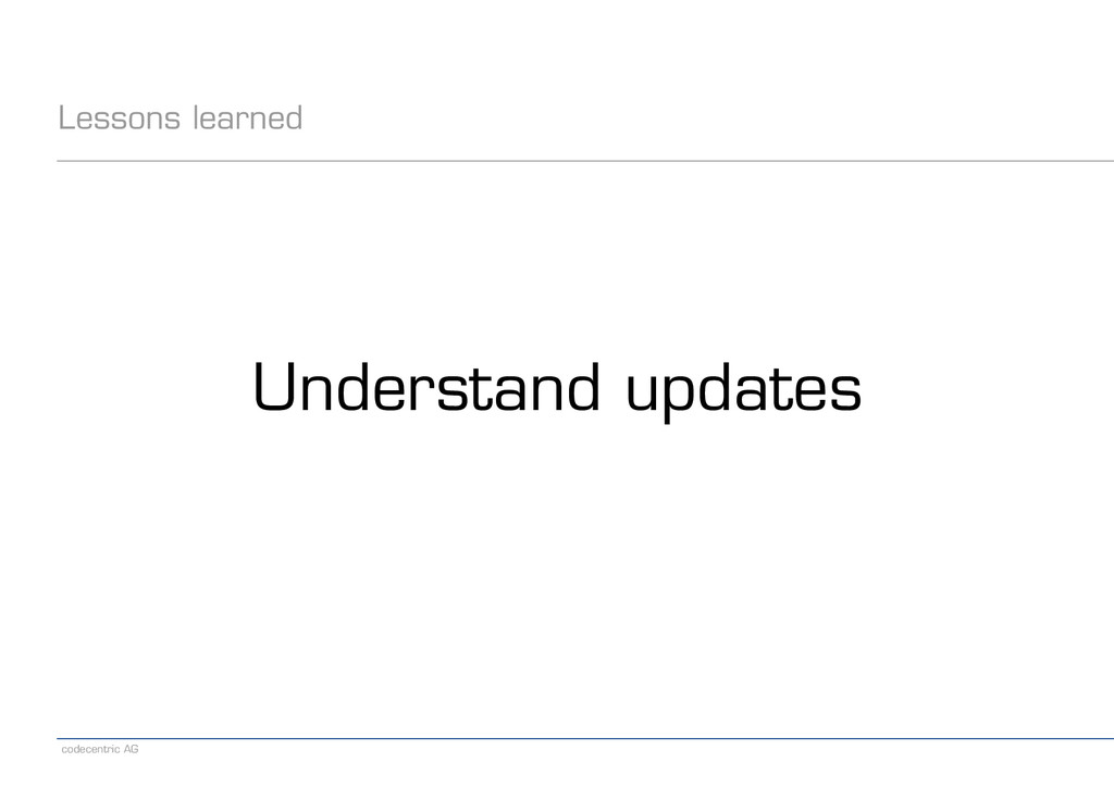 codecentric AG Lessons learned Understand updat...
