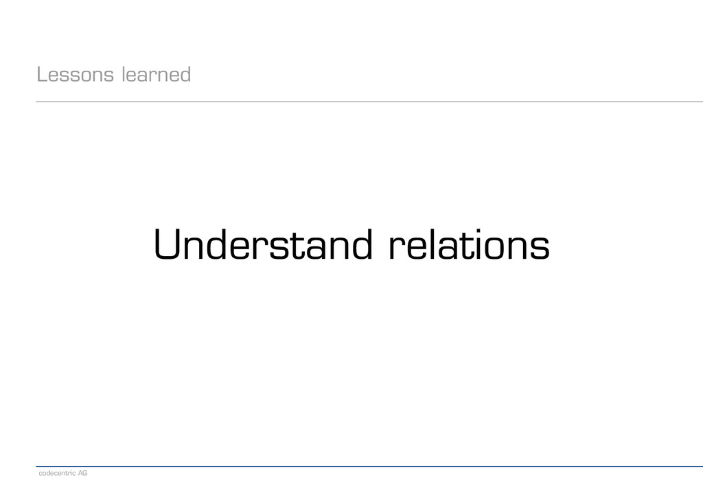 codecentric AG Lessons learned Understand relat...