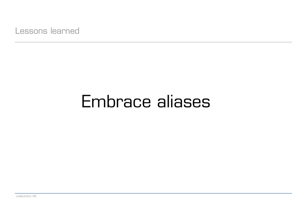 codecentric AG Lessons learned Embrace aliases