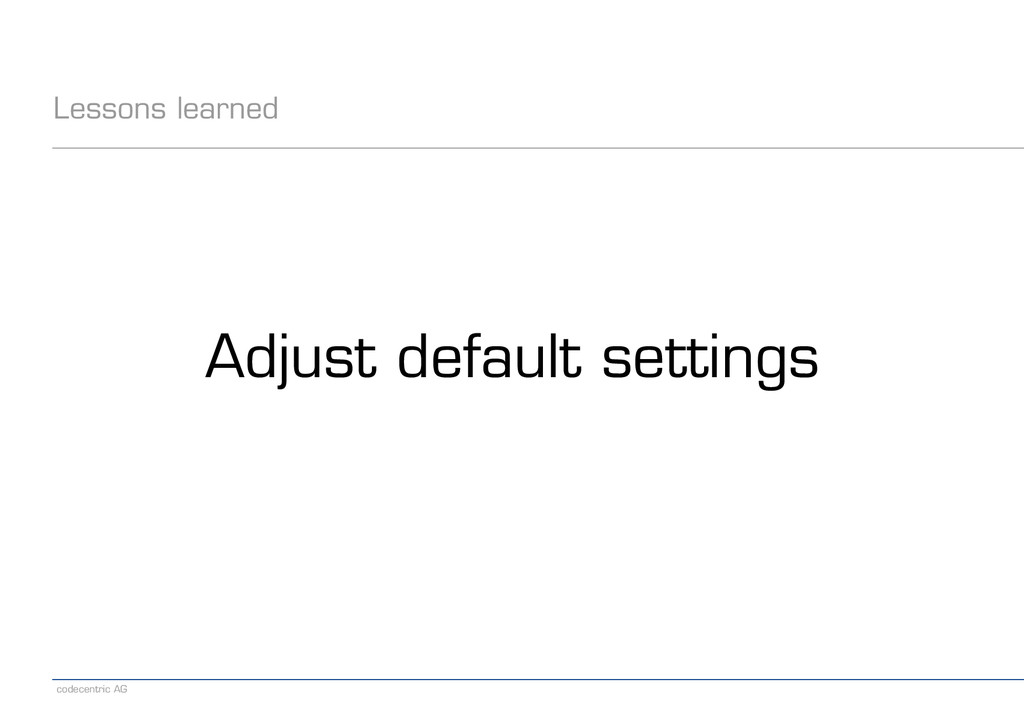 codecentric AG Lessons learned Adjust default s...