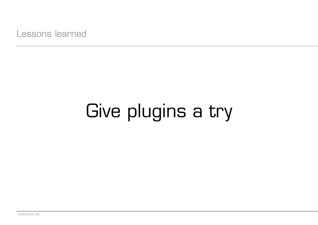 codecentric AG Lessons learned Give plugins a t...