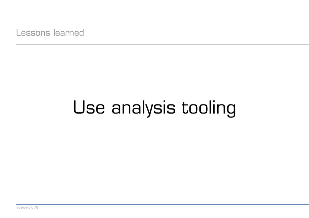 codecentric AG Lessons learned Use analysis too...