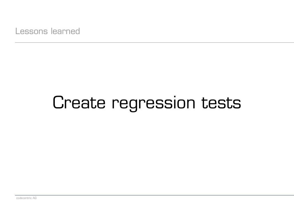codecentric AG Lessons learned Create regressio...